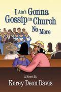 I Ain't Gonna Gossip in Church No More