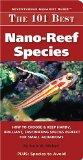 The 101 Best Nano-Reef Species: How to Choose & Keep Hardy, Brilliant, Fascinating Species P...