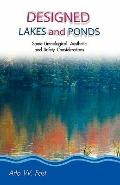 Designed Lakes and Ponds : Some Limnological, Aesthetic, and Safety Considerations: A Guide ...