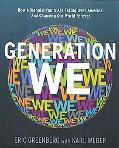 Generation We: How Millennial Youth are Taking Over America And Changing Our World Forever