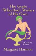 The Genie Who Had Wishes of His Own: 21st-Century Fables