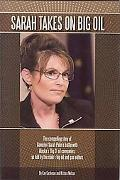 Sarah Takes on Big Oil: The Compelling Story of Governor Sarah Palin's Battle with Alaska's ...
