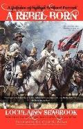 Rebel Born : A Defense of Nathan Bedford Forrest
