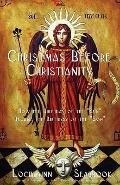 Christmas Before Christianity : How the Birthday of the Sun Became the Birthday of the Son