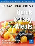 Primal Blueprint Quick and Easy Meals : Delicious Primal-Approved Meals in Twenty Minutes or...