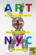 Art + NYC : A Complete Guide to New York City Art and Artists