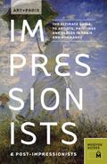 Art + Paris Impressionists and Post-Impressionists: The Ultimate Guide to Artists, Paintings...
