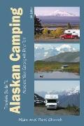 Traveler's Guide to Alaskan Camping : Alaska and Yukon Camping with RV or Tent