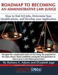 Roadmap to Becoming an Administrative Law Judge : How to Find ALJ Jobs, Determine Your Quali...