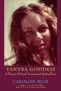 Tantra Goddess : A Memoir of Sexual Awakening