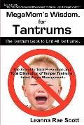 MegaMom's Wisdom for Tantrums : The Tantrum Book to End All Tantrums