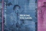 Seeking the Cave: Han-Shan Haibun: A Pilgrimage Through the Ka-ching Dynasty in Search of th...