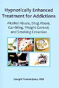 Hypnotically Enhanced Treatment for Addictions: Alcohol Abuse, Drug Abuse, Gambling, Weight ...
