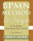 Bpmn Method and Style, 2nd Edition, with Bpmn Implementer's Guide: A Structured Approach for...