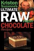 Kristen Suzanne's Ultimate Raw Vegan Chocolate Recipes: Fast & Easy, Sweet & Savory Raw Choc...