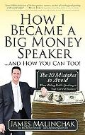 How I Became A Big Money Speaker And How You Can Too!: The 10 Mistakes to Avoid When Adding ...