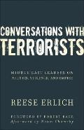 Conversations with Terrorists : Middle East Leaders on Politics, Violence, and Empire