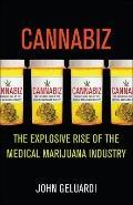Cannabiz : The Explosive Rise of the Medical Marijuana Industry