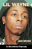 Lil Wayne: An Unauthorized Biography