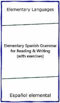 Elementary Spanish Grammar for Reading and Writing (with Exercises)