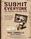 Submit Everyone: The Guerrilla Jiu-Jitsu Files: Top Secret Tactics to Become a Submission-Fo...