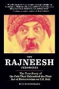 Rajneesh Chronicles : The True Story of the Cult That Unleashed the First Act of Bioterroris...