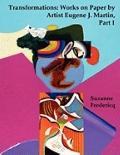 Transformations: Works on Paper by Artist Eugene J. Martin, Part I