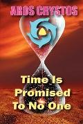 Time Is Promised to No One : Every Moment Is A Lifetime