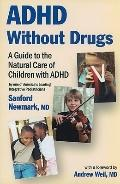 ADHD Without Drugs : A Guide to the Natural Care of Children with ADHD