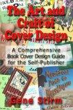 The Art and Craft of Cover Design: A Comrehensive Book Cover Design Guide for the Self-Publi...