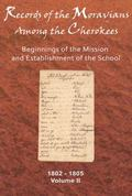 Records of the Moravians Among the Cherokee, Vol. 2: Beginnings of the Mission and Establish...