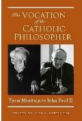 Vocation of the Catholic Philosopher : From Maritain to John Paul II