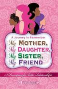 My Mother, My Daughter, My Sister, My Friend