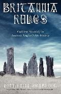 Britannia Rules : Goddess Worship in Ancient Anglo-Celtic Society