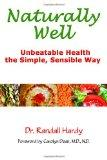 Naturally Well: Unbeatable Health, the Simple, Sensible Way