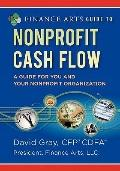 Finance Arts Guide to Nonprofit Cash Flow : A Guide for You and Your Nonprofit Organization