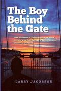 The Boy Behind the Gate: How His Dream of Sailing Around the World Became a Six-Year Odyssey...