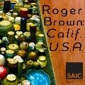 Roger Brown: Calif. U.S.A. : A Project of the School of the Art Institute of Chicago at the ...