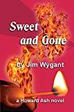Sweet and Gone: A Howard Ash Novel