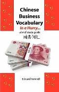 Chinese Business Vocabulary in a Hurry : A Brief Study Guide