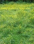 Neighborhood Naturalist : A World Within Walking Distance