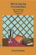 Give Us this Day Our Daily Bread : The Lord's Prayer Mystery Series, Volume II