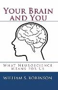 Your Brain and You: What Neuroscience Means for Us