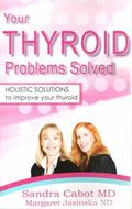 Your Thyroid Problems Solved: Holistic Solutions to Improve Your Thyroid