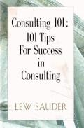 Consulting 101 : 101 Tips for Success in Consulting
