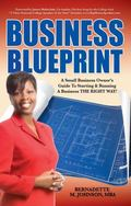 Business Blueprint : A Small Business Owner's Guide to Starting and Running A Business the R...