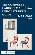 The Complete Cabinet Maker and Upholsterer's Guide