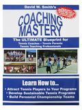 Coaching Mastery : The ULTIMATE Blueprint for Coaches, Professionals, and Tennis Parents