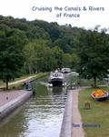 Cruising the Canals and Rivers of France : A Guide to All Canals and Navigable Rivers in France