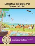 Lakȟ�tiya W�glaka Po! - Speak Lakota! Level 5 Textbook